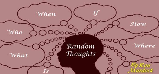 Random Thoughts #3  By Ron Murdock
