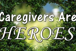 Caregivers Are Heroes