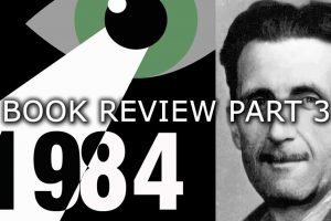 Book Review: 1984 by George Orwell Part 3