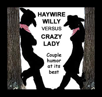 Couples Humor & More! Haywire Willy Vrs Crazy Lady Videos On YouTube!